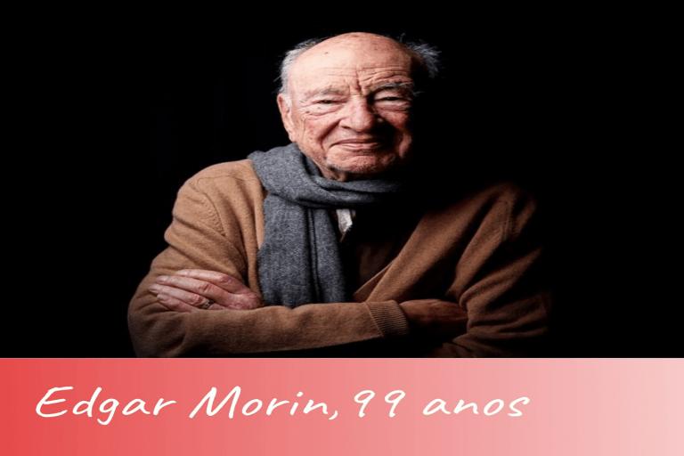 Edgar Morin, 99 anos - Viver a Vida
